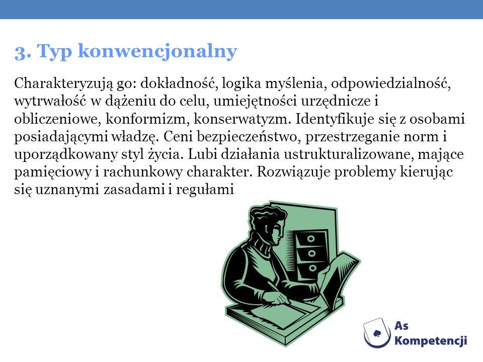 3. Typ konwencjonalny Charakteryzują go: dokładność, logika myślenia, odpowiedzialność, wytrwałość w dążeniu do celu, umiejętności urzędnicze i oblicz