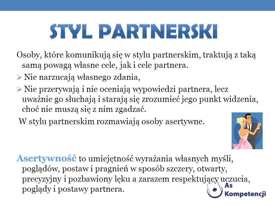 Osoby, które komunikują się w stylu partnerskim, traktują z taką samą powagą własne cele, jak i cele partnera.