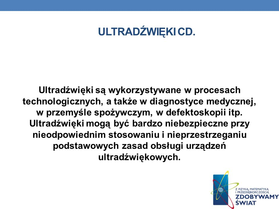 ULTRADŹWIĘKI CD. Ultradźwięki są wykorzystywane w procesach technologicznych, a także w diagnostyce medycznej, w przemyśle spożywczym, w defektoskopii