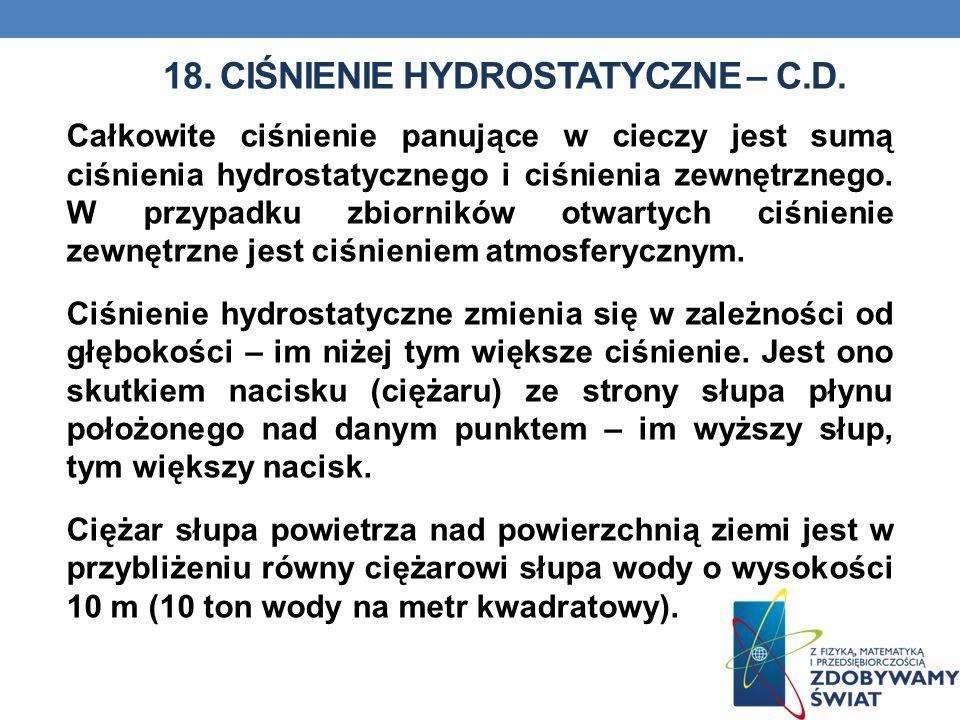 18. CIŚNIENIE HYDROSTATYCZNE – C.D. Całkowite ciśnienie panujące w cieczy jest sumą ciśnienia hydrostatycznego i ciśnienia zewnętrznego. W przypadku z