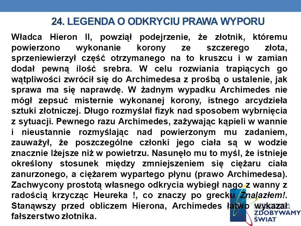 24. LEGENDA O ODKRYCIU PRAWA WYPORU Władca Hieron II, powziął podejrzenie, że złotnik, któremu powierzono wykonanie korony ze szczerego złota, sprzeni