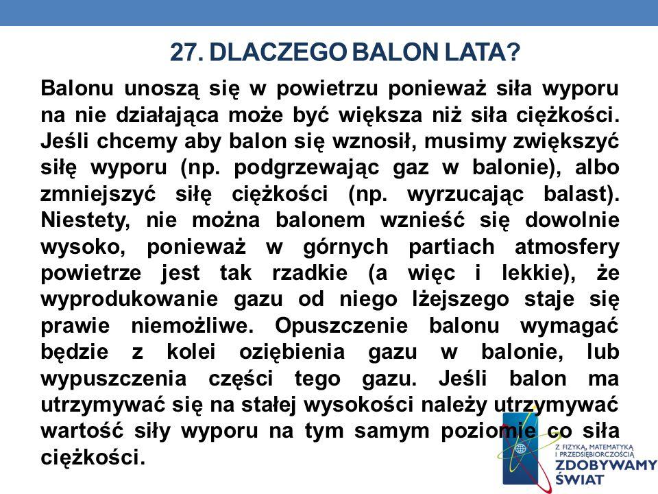 27. DLACZEGO BALON LATA? Balonu unoszą się w powietrzu ponieważ siła wyporu na nie działająca może być większa niż siła ciężkości. Jeśli chcemy aby ba