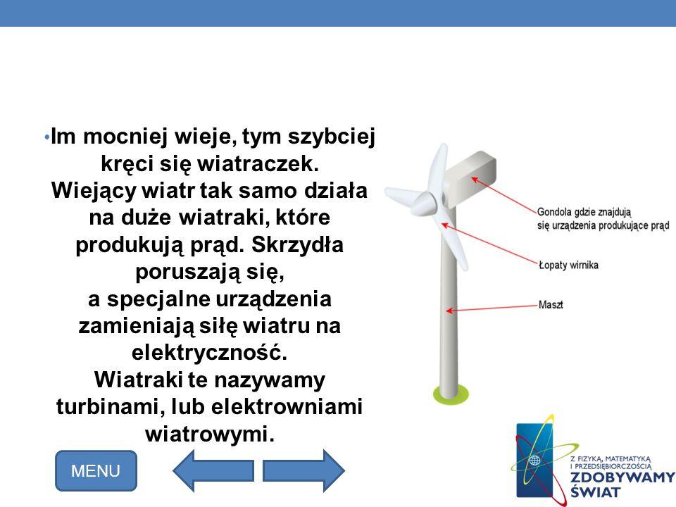 Im mocniej wieje, tym szybciej kręci się wiatraczek. Wiejący wiatr tak samo działa na duże wiatraki, które produkują prąd. Skrzydła poruszają się, a s