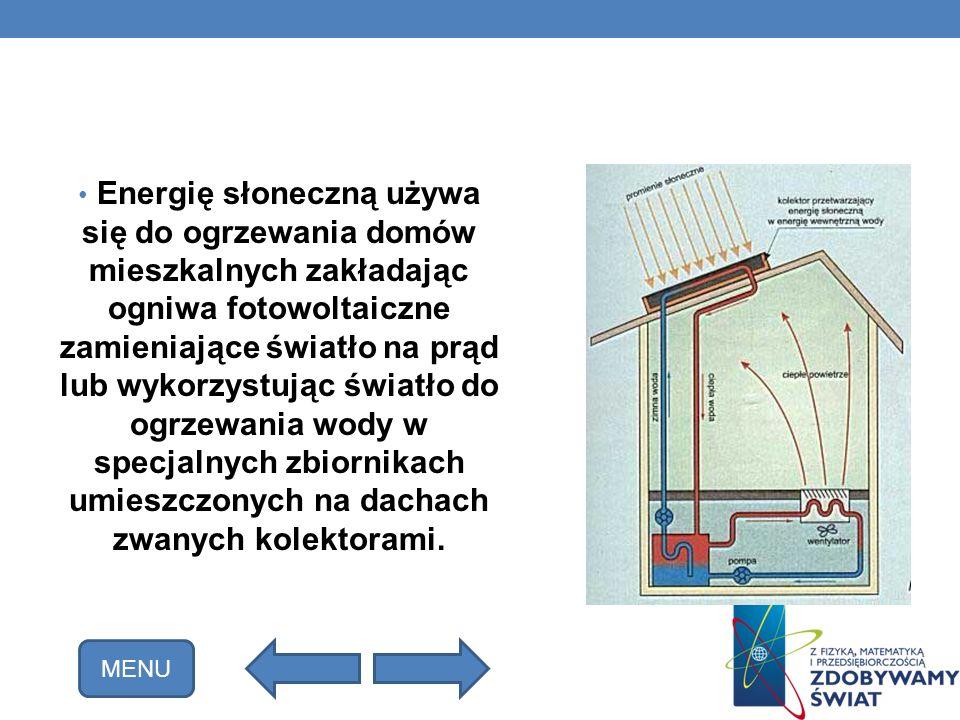 Energię słoneczną używa się do ogrzewania domów mieszkalnych zakładając ogniwa fotowoltaiczne zamieniające światło na prąd lub wykorzystując światło d