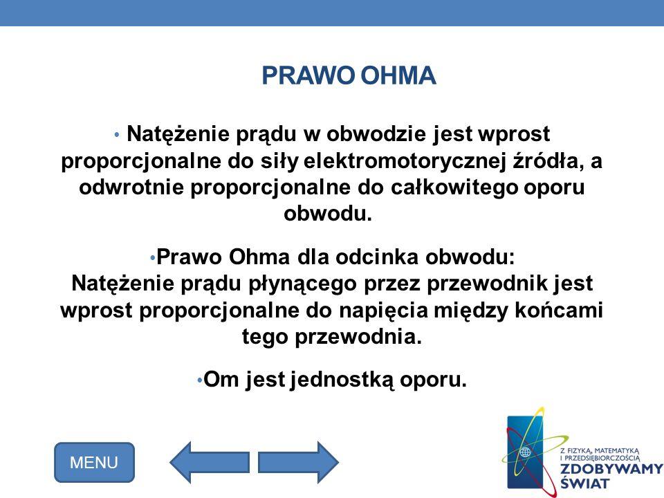 PRAWO OHMA Natężenie prądu w obwodzie jest wprost proporcjonalne do siły elektromotorycznej źródła, a odwrotnie proporcjonalne do całkowitego oporu ob