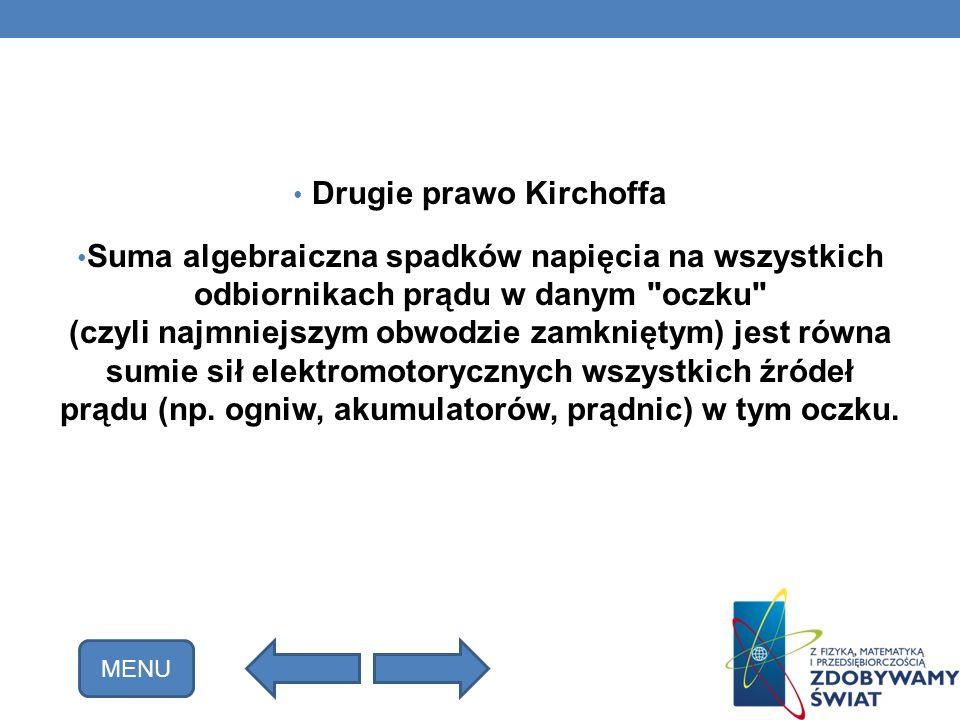 Drugie prawo Kirchoffa Suma algebraiczna spadków napięcia na wszystkich odbiornikach prądu w danym