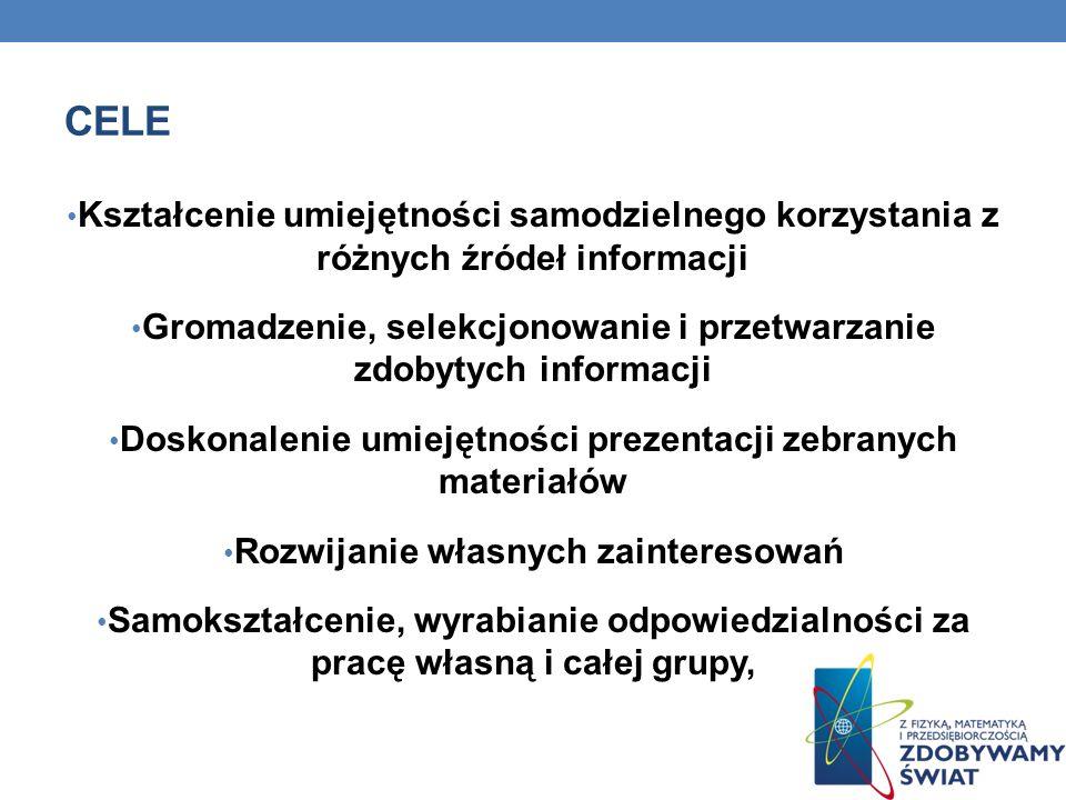 CELE Kształcenie umiejętności samodzielnego korzystania z różnych źródeł informacji Gromadzenie, selekcjonowanie i przetwarzanie zdobytych informacji