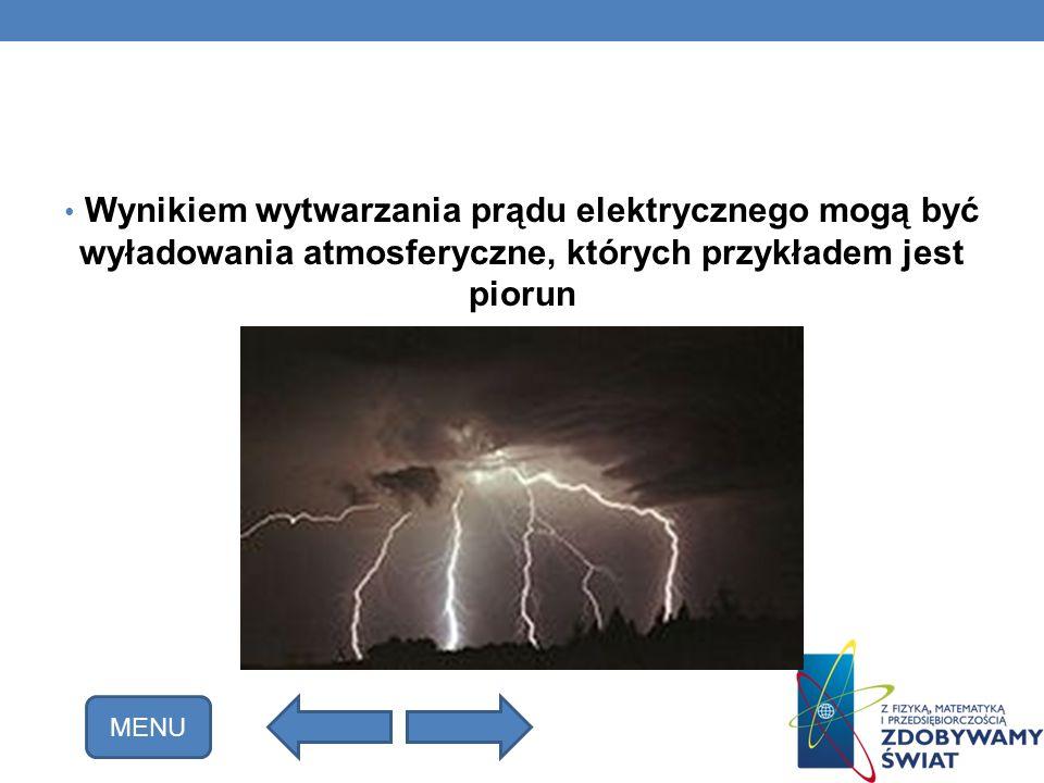 Wynikiem wytwarzania prądu elektrycznego mogą być wyładowania atmosferyczne, których przykładem jest piorun MENU