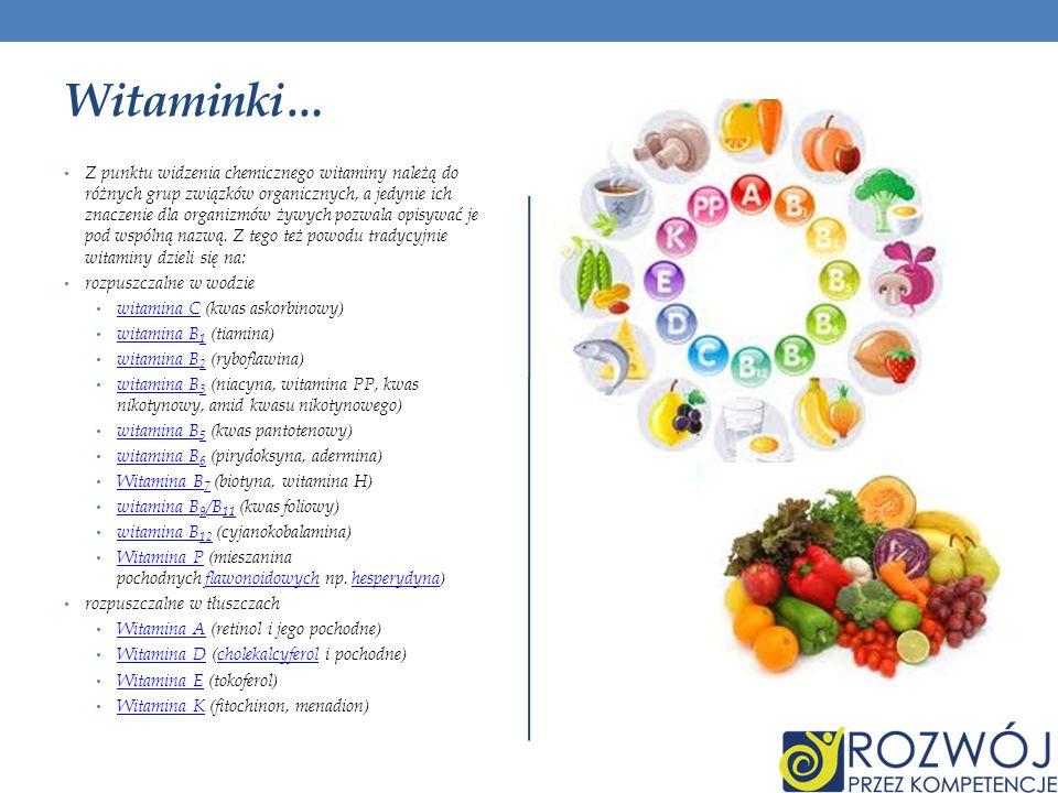 Witaminki… Z punktu widzenia chemicznego witaminy należą do różnych grup związków organicznych, a jedynie ich znaczenie dla organizmów żywych pozwala