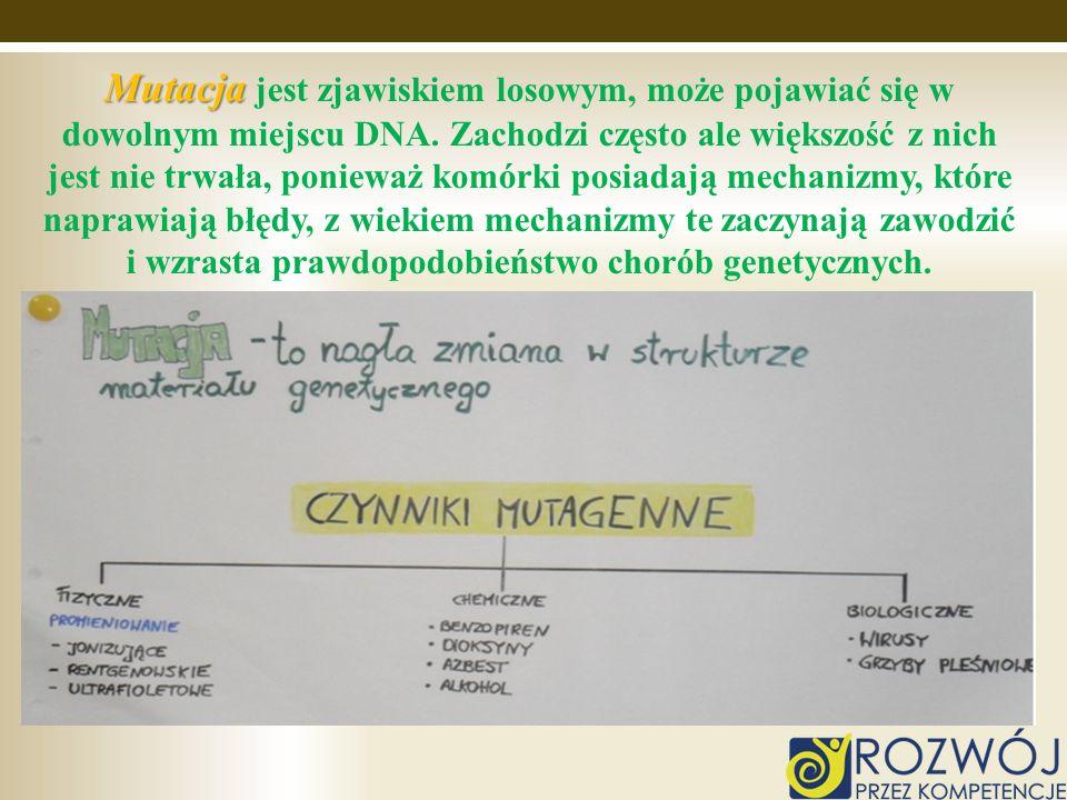 Mutacja Mutacja jest zjawiskiem losowym, może pojawiać się w dowolnym miejscu DNA. Zachodzi często ale większość z nich jest nie trwała, ponieważ komó