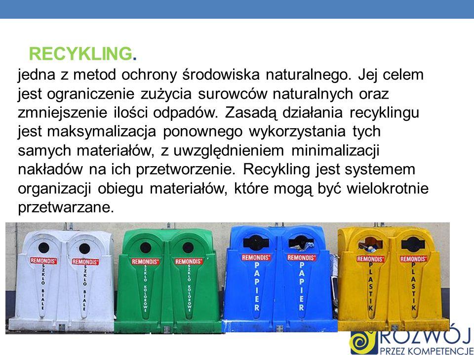 RECYKLING. jedna z metod ochrony środowiska naturalnego. Jej celem jest ograniczenie zużycia surowców naturalnych oraz zmniejszenie ilości odpadów. Za