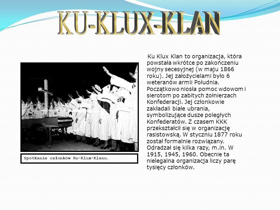 Ku Klux Klan - organizacja rasistowska w Stanach Zjednoczonych, częściowo zakonspirowana, walcząca o utrzymanie supremacji białych w USA i dążąca do ograniczenia praw afroamerykanów, katolików i Żydów, zorganizowana na wzór tajnego stowarzyszenia.