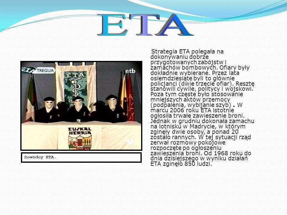 ETA (Kraj Basków i Wolność) – militarno - polityczna organizacja walcząca o niezależność Baskonii, założona w 1959 r.