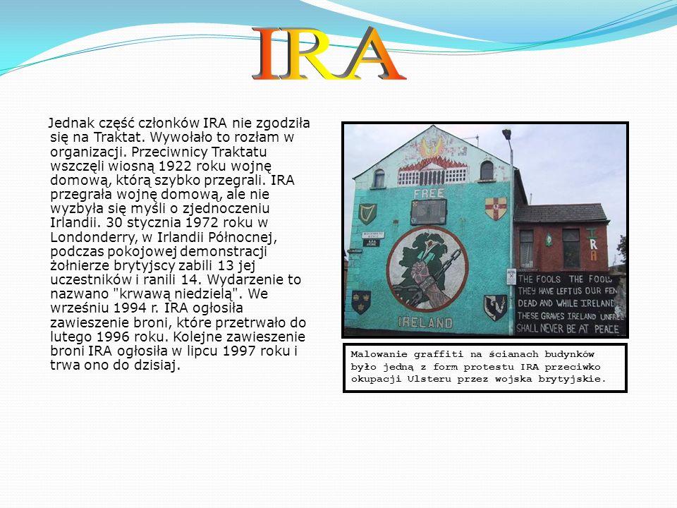 Irlandzka Armia Republikańska (IRA)– organizacja zbrojna walcząca początkowo o niepodległość Irlandii, a od 1921 roku o przyłączenie Irlandii Północnej do Republiki Irlandii.