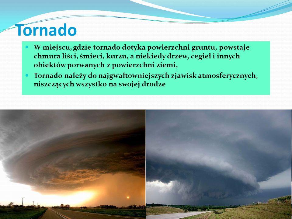 TORNADO Tornado-to wir powietrzny sięgający powierzchni Ziemi, związany z chmurą burzową.