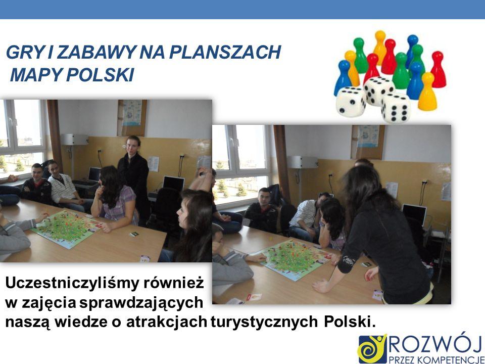GRY I ZABAWY NA PLANSZACH MAPY POLSKI Uczestniczyliśmy również w zajęcia sprawdzających naszą wiedze o atrakcjach turystycznych Polski.