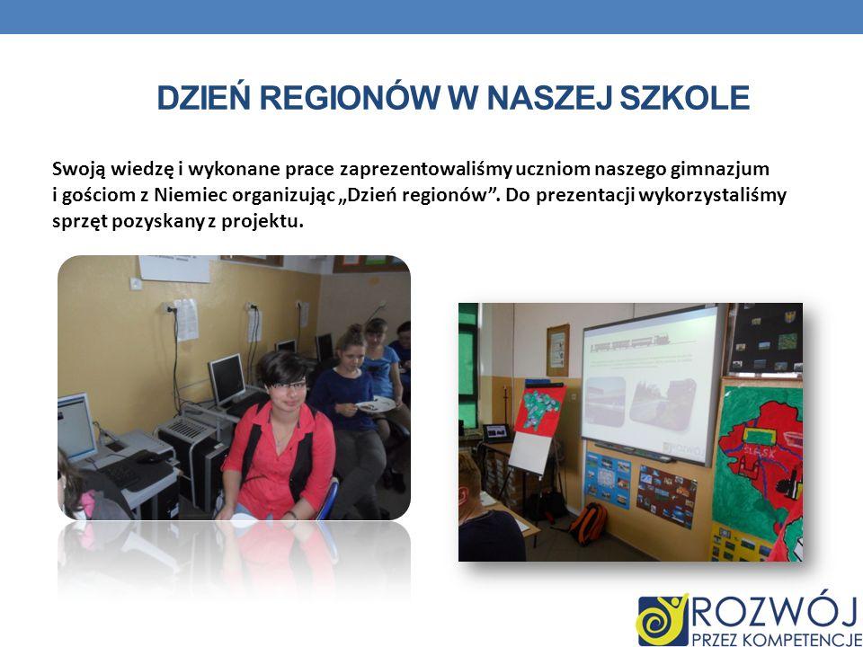 DZIEŃ REGIONÓW W NASZEJ SZKOLE Swoją wiedzę i wykonane prace zaprezentowaliśmy uczniom naszego gimnazjum i gościom z Niemiec organizując Dzień regionó