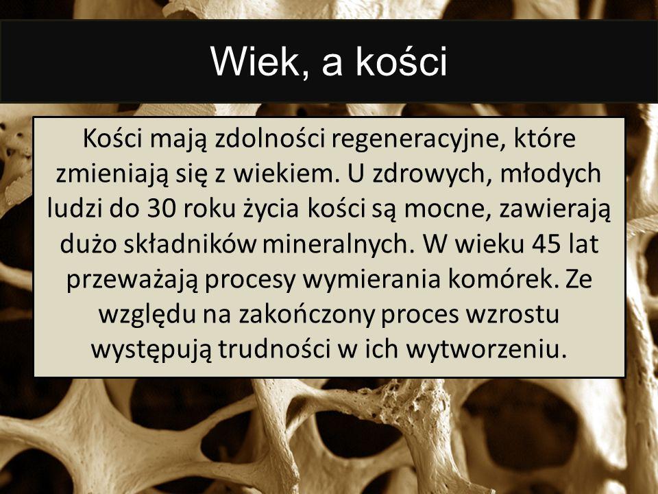 Wiek, a kości Kości mają zdolności regeneracyjne, które zmieniają się z wiekiem. U zdrowych, młodych ludzi do 30 roku życia kości są mocne, zawierają