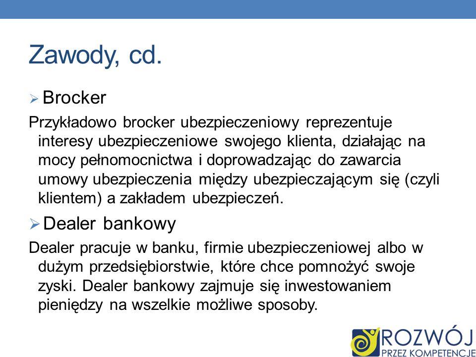 Zawody, cd. Brocker Przykładowo brocker ubezpieczeniowy reprezentuje interesy ubezpieczeniowe swojego klienta, działając na mocy pełnomocnictwa i dopr