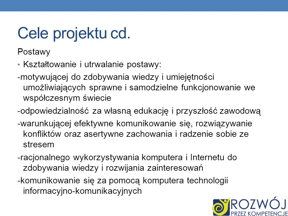 Cele projektu cd. Postawy Kształtowanie i utrwalanie postawy: -motywującej do zdobywania wiedzy i umiejętności umożliwiających sprawne i samodzielne f