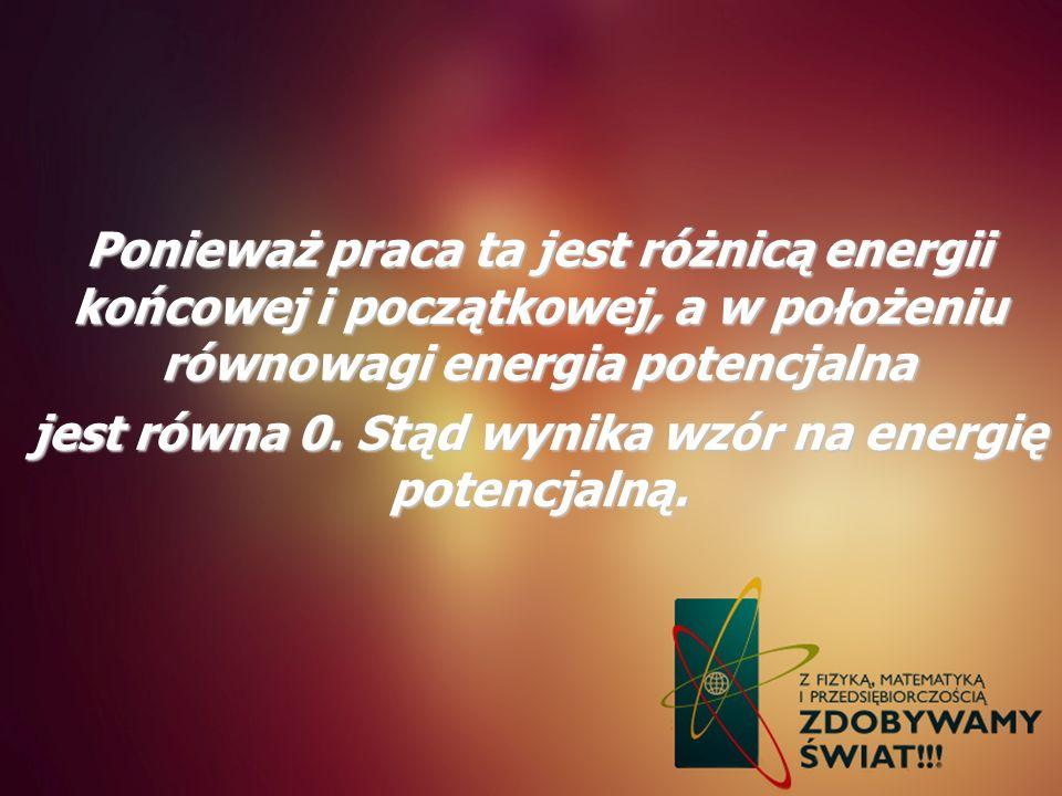Ponieważ praca ta jest różnicą energii końcowej i początkowej, a w położeniu równowagi energia potencjalna jest równa 0. Stąd wynika wzór na energię p