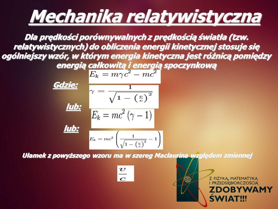 Mechanika relatywistyczna Dla prędkości porównywalnych z prędkością światła (tzw. relatywistycznych) do obliczenia energii kinetycznej stosuje się ogó