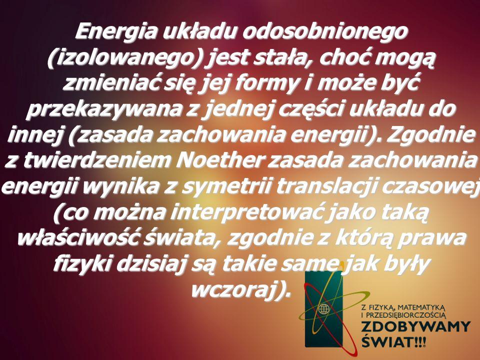 Energia układu odosobnionego (izolowanego) jest stała, choć mogą zmieniać się jej formy i może być przekazywana z jednej części układu do innej (zasad