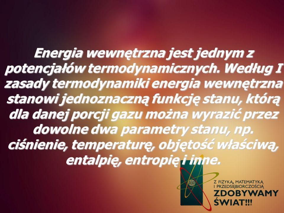 Energia wewnętrzna jest jednym z potencjałów termodynamicznych. Według I zasady termodynamiki energia wewnętrzna stanowi jednoznaczną funkcję stanu, k
