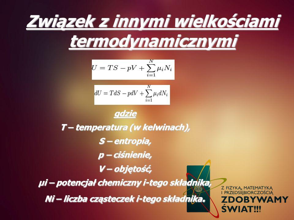 Związek z innymi wielkościami termodynamicznymi gdzie T – temperatura (w kelwinach), S – entropia, p – ciśnienie, V – objętość, μi – potencjał chemicz
