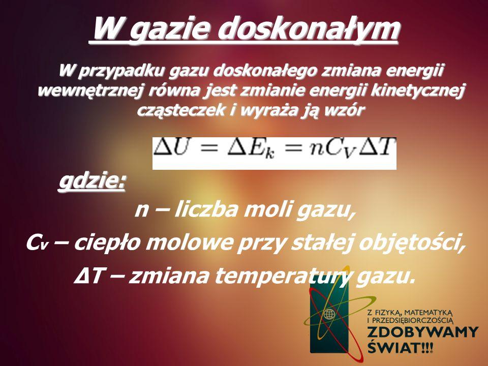 W gazie doskonałym W przypadku gazu doskonałego zmiana energii wewnętrznej równa jest zmianie energii kinetycznej cząsteczek i wyraża ją wzór gdzie: n