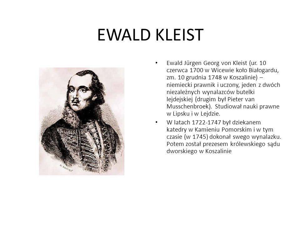 EWALD KLEIST Ewald Jürgen Georg von Kleist (ur. 10 czerwca 1700 w Wicewie koło Białogardu, zm. 10 grudnia 1748 w Koszalinie) – niemiecki prawnik i ucz