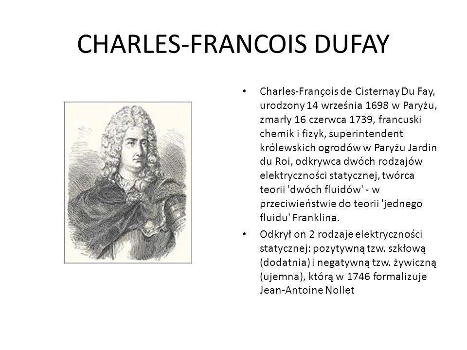 CHARLES-FRANCOIS DUFAY Charles-François de Cisternay Du Fay, urodzony 14 września 1698 w Paryżu, zmarły 16 czerwca 1739, francuski chemik i fizyk, sup
