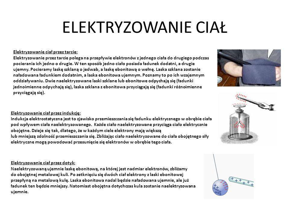 Elektryzowanie ciał przez tarcie: Elektryzowanie przez tarcie polega na przepływie elektronów z jednego ciała do drugiego podczas pocierania ich jedno