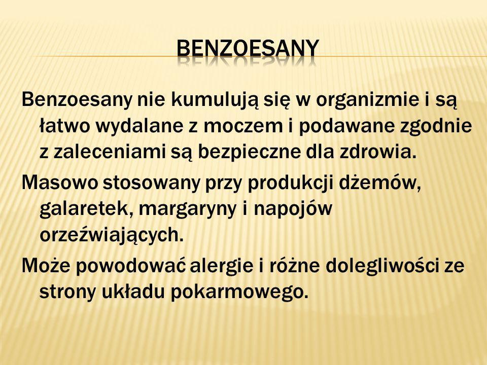 Benzoesany nie kumulują się w organizmie i są łatwo wydalane z moczem i podawane zgodnie z zaleceniami są bezpieczne dla zdrowia. Masowo stosowany prz