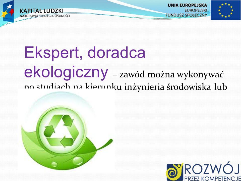 Ekspert, doradca ekologiczny – zawód można wykonywać po studiach na kierunku inżynieria środowiska lub ochrona środowiska
