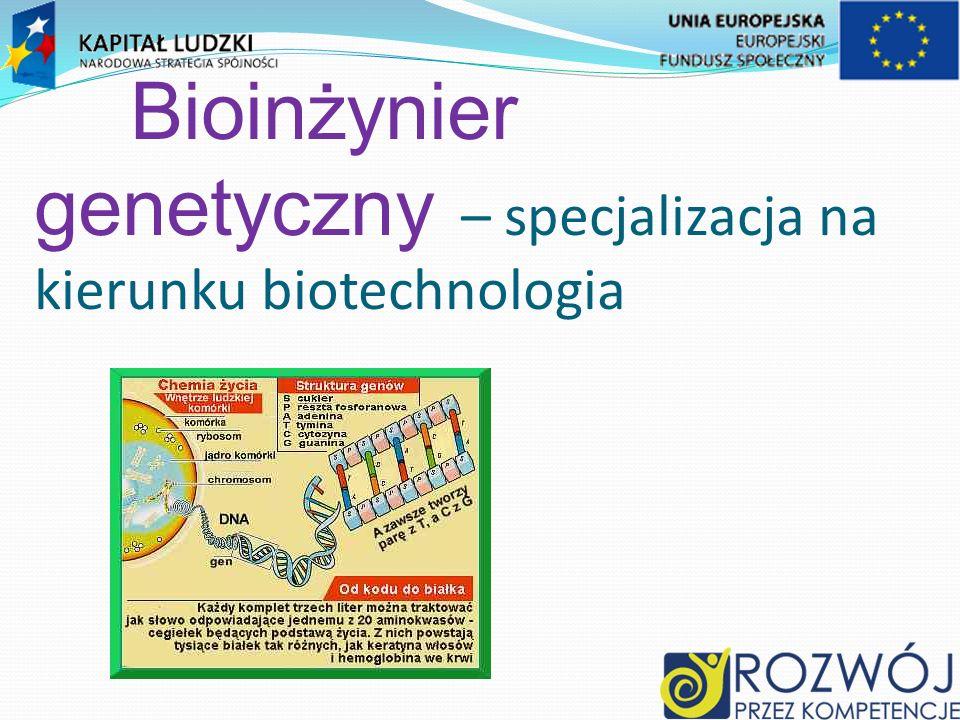 Bioinżynier genetyczny – specjalizacja na kierunku biotechnologia