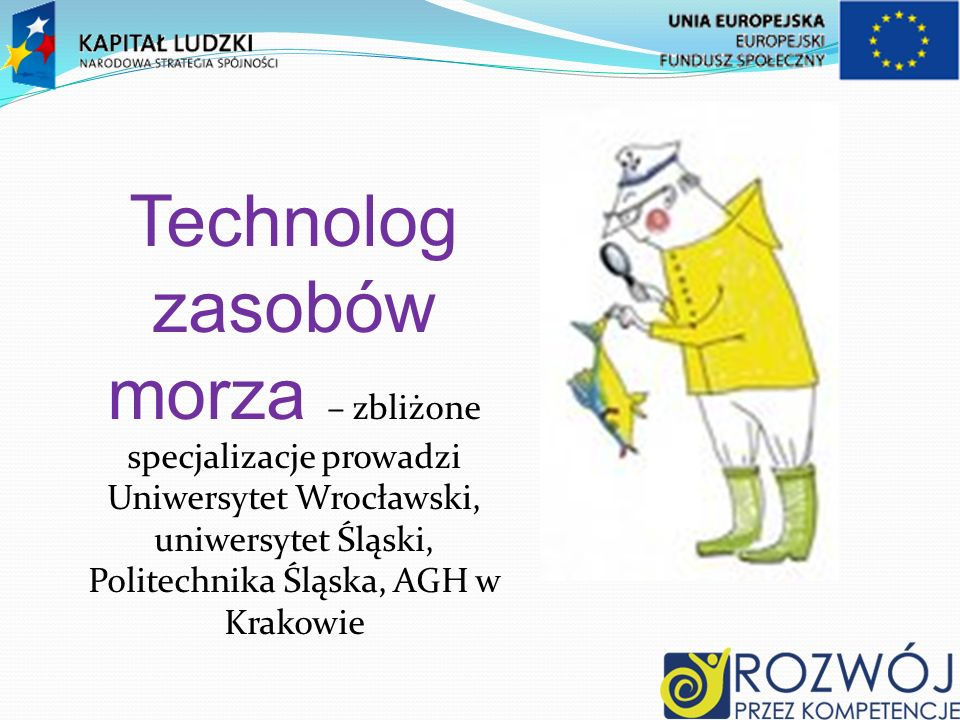 Technolog zasobów morza – zbliżone specjalizacje prowadzi Uniwersytet Wrocławski, uniwersytet Śląski, Politechnika Śląska, AGH w Krakowie