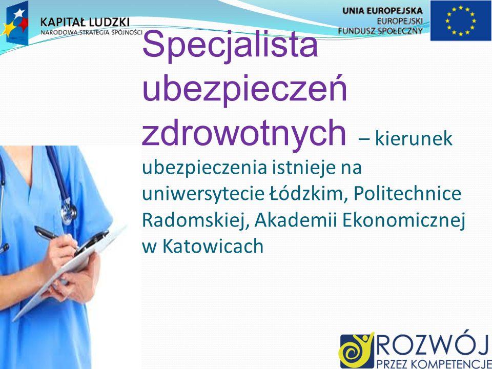 Specjalista ubezpieczeń zdrowotnych – kierunek ubezpieczenia istnieje na uniwersytecie Łódzkim, Politechnice Radomskiej, Akademii Ekonomicznej w Katowicach