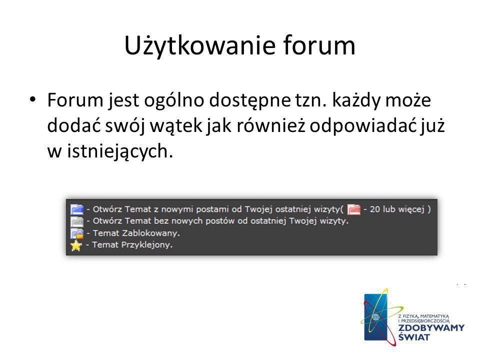 Użytkowanie forum Forum jest ogólno dostępne tzn. każdy może dodać swój wątek jak również odpowiadać już w istniejących.