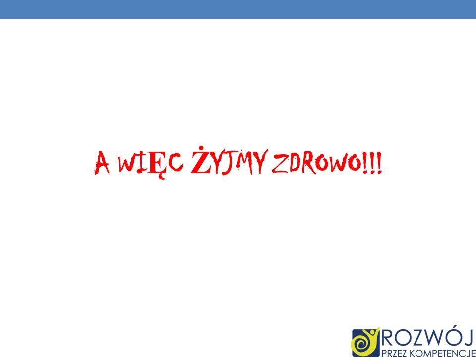 A WI Ę C Ż YJMY ZDROWO!!!