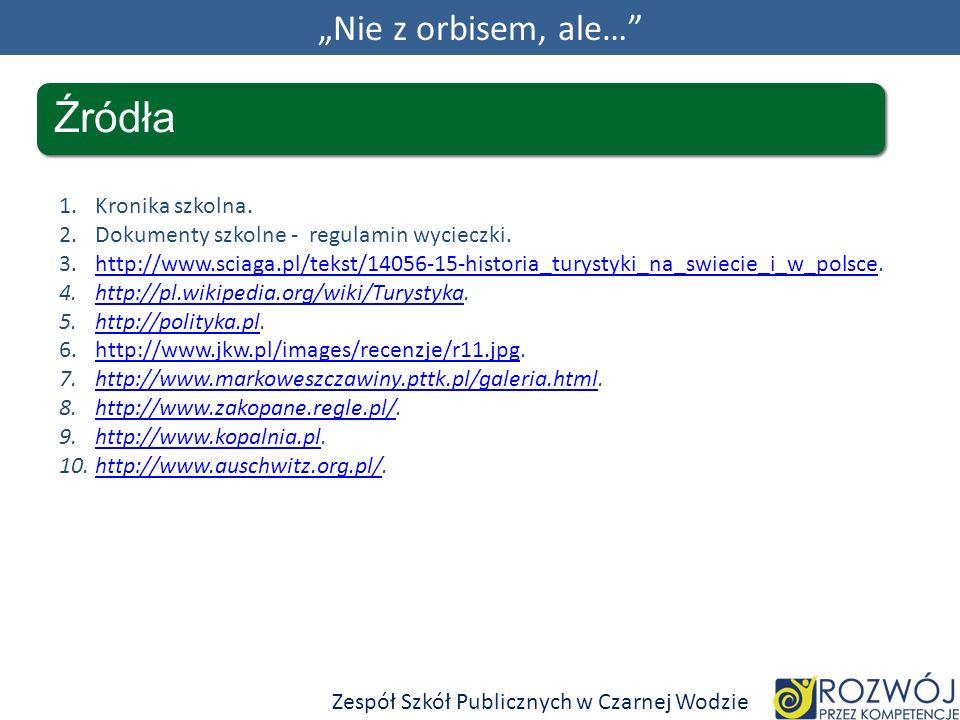 Nie z orbisem, ale… Źródła Zespół Szkół Publicznych w Czarnej Wodzie 1.Kronika szkolna.