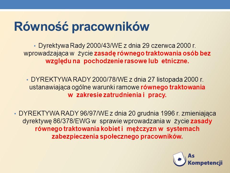 Równość pracowników Dyrektywa Rady 2000/43/WE z dnia 29 czerwca 2000 r. wprowadzająca w życie zasadę równego traktowania osób bez względu na pochodzen