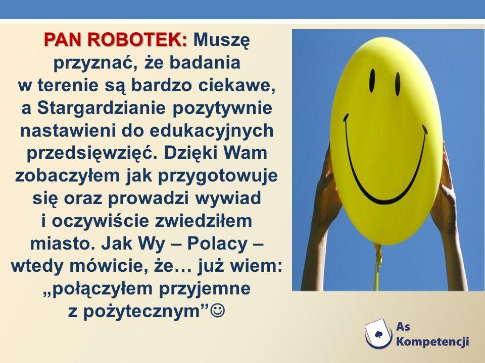 PAN ROBOTEK: PAN ROBOTEK: Muszę przyznać, że badania w terenie są bardzo ciekawe, a Stargardzianie pozytywnie nastawieni do edukacyjnych przedsięwzięć
