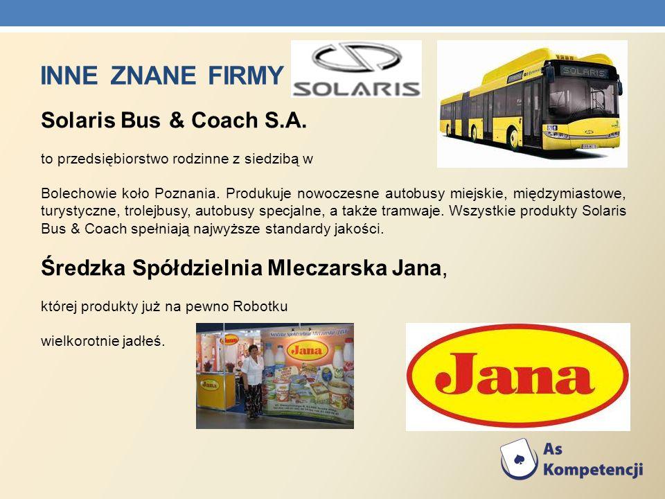 INNE ZNANE FIRMY Solaris Bus & Coach S.A. to przedsiębiorstwo rodzinne z siedzibą w Bolechowie koło Poznania. Produkuje nowoczesne autobusy miejskie,