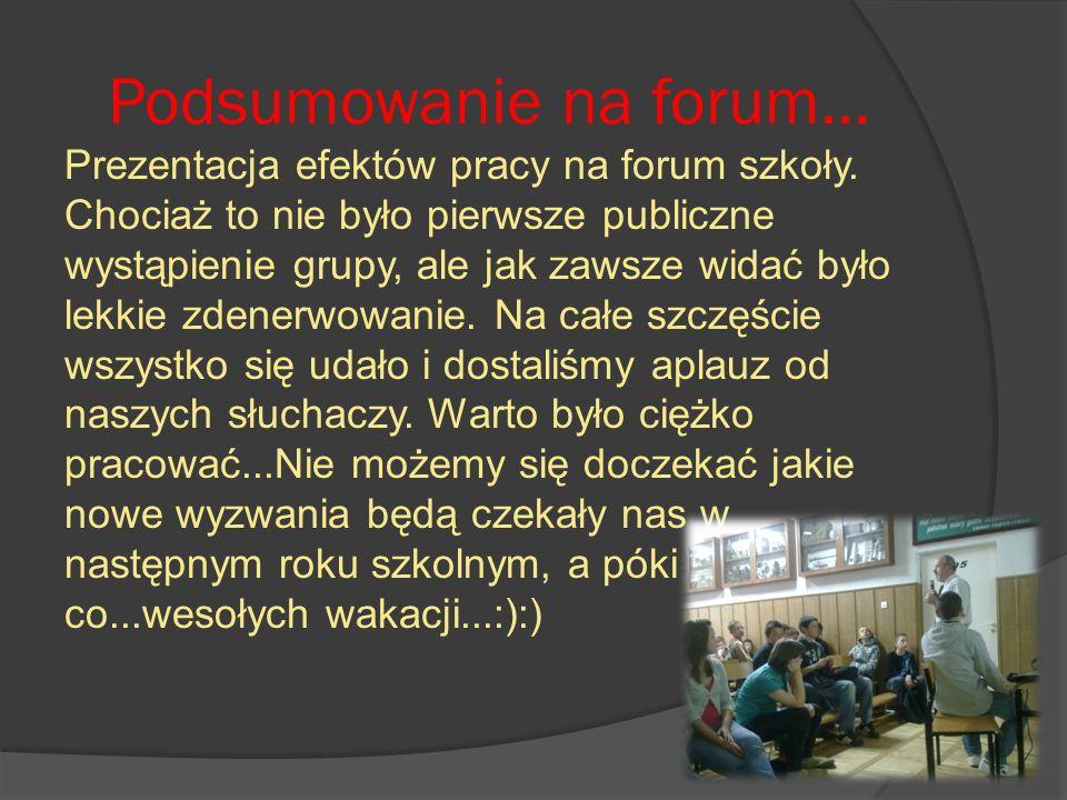 Podsumowanie na forum… Prezentacja efektów pracy na forum szkoły.