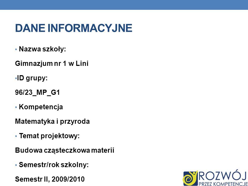 DANE INFORMACYJNE Nazwa szkoły: Gimnazjum nr 1 w Lini ID grupy: 96/23_MP_G1 Kompetencja Matematyka i przyroda Temat projektowy: Budowa cząsteczkowa ma