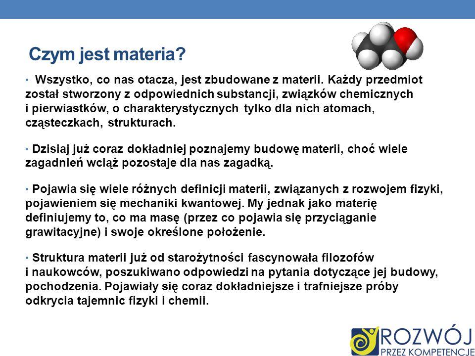 Czym jest materia? Wszystko, co nas otacza, jest zbudowane z materii. Każdy przedmiot został stworzony z odpowiednich substancji, związków chemicznych