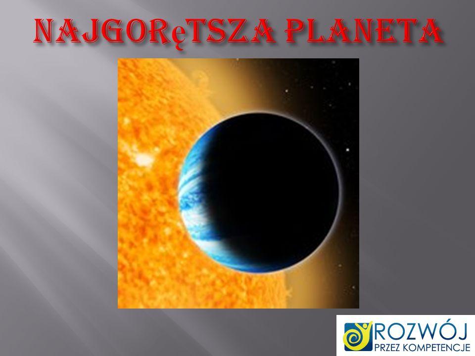 Astronomowie odkryli najgorętszą z poznanych do tej pory planet.