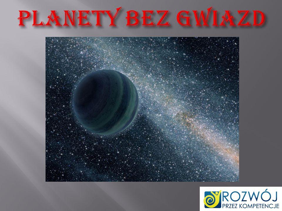Astronomowie odkryli nowy rodzaj planet o rozmiarach Jowisza, które poruszają się w przestrzeni kosmicznej z dala od światła gwiazd.