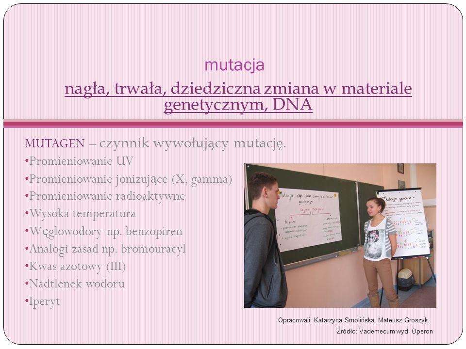 mutacja nagła, trwała, dziedziczna zmiana w materiale genetycznym, DNA MUTAGEN – czynnik wywołujący mutację. Promieniowanie UV Promieniowanie jonizuj